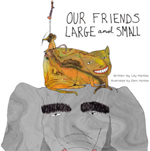 Our Friends Large and Small by Elizabeth Kontos